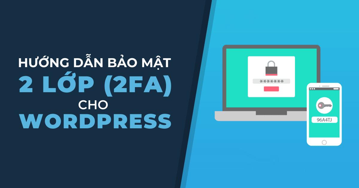 Hướng Dẫn Cài Đặt Bảo Mật 2 Lớp (2FA) Cho WordPress