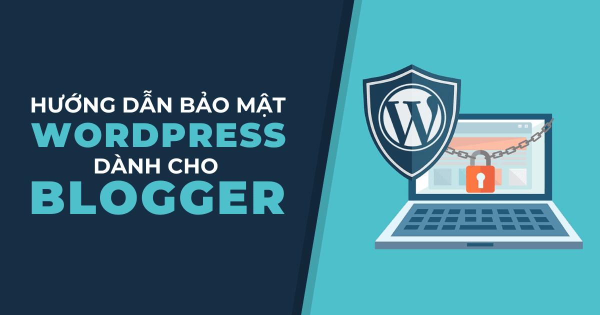 Hướng Dẫn Bảo Mật WordPress Dành Cho Blogger